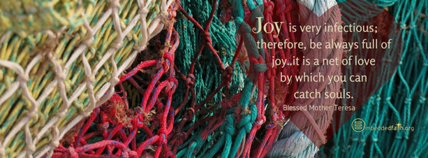 Joy is very infectious; therefore, be always full of joy...it is a net of love by which you can catch souls. Blessed Mother Teresa facebook cover on embeddedfaith.org