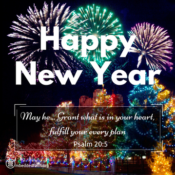 May he... grant what is in your heart, fulfill your every plan. Psalm 20:5 - Happy New Year! Embeddedfaith.org