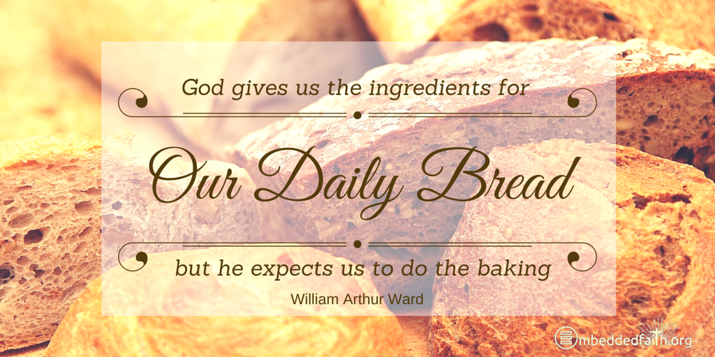 God gives us the ingreadients for our daily bread, but he expects us to do the baking. - Wm. A. Ward. Tweetspiration Thursday on embeddedfaith.org