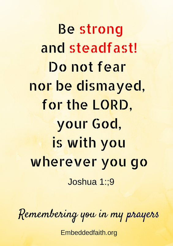 be strong and steadfast...do not fear. Joshua 1:9 remembering you in my prayers - embeddedfaith.org