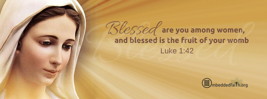 Fourth Sunday of Advent - Cycle C - Blessed are you among women, and blessed is the fruit of your womb. - Luke 1:42 - facebook cover on embeddedfaith.org