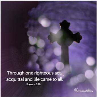 Through one righteous act, acquittal and life came to all. First Sunday of Lent cycle A - embeddedfaith.org