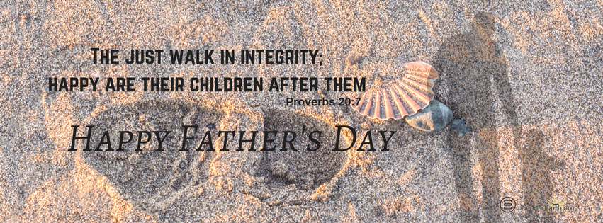 The Just walk in integrity; Happy are their children after them. Proverbs 20:7; Father's Day facebook cover on embeddedfaith.org