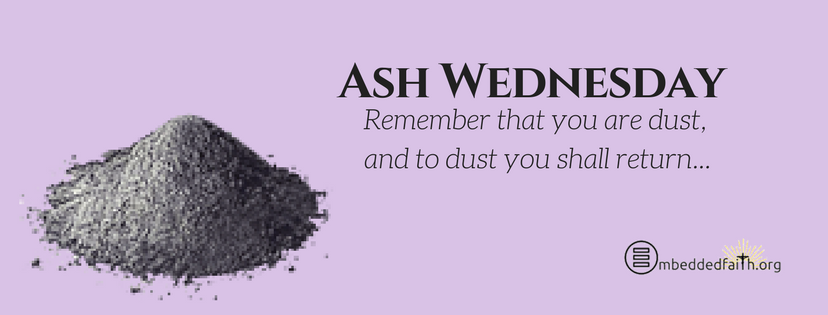 Ash Wednesday: remember that you are dust, and to dust you shall return.... Ash Wednesday Facebook cover on embeddedfaith.org