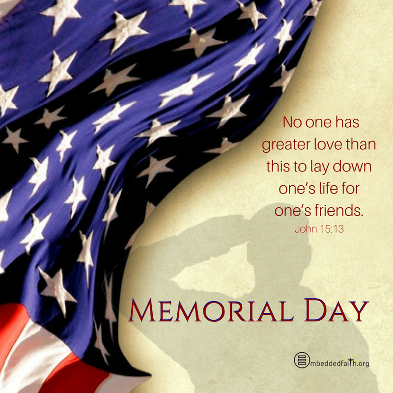 Memorial Day Image - No one has greater love than this to lay down one's life for one's friends. - John 15:13 . embeddedfaith.org