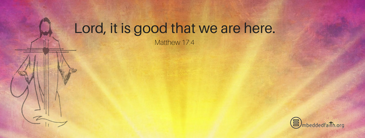Lord, it is good that we are here. Matthew 17:4 - facebook cover for second sunday of Lent - embeddedfaith.org